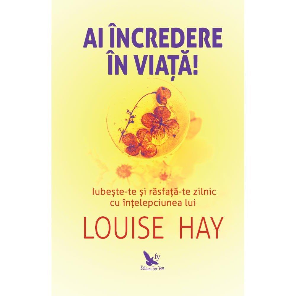 Ai încredere în viață! – Louise Hay